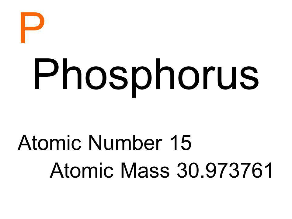 P Phosphorus Atomic Number 15 Atomic Mass 30.973761