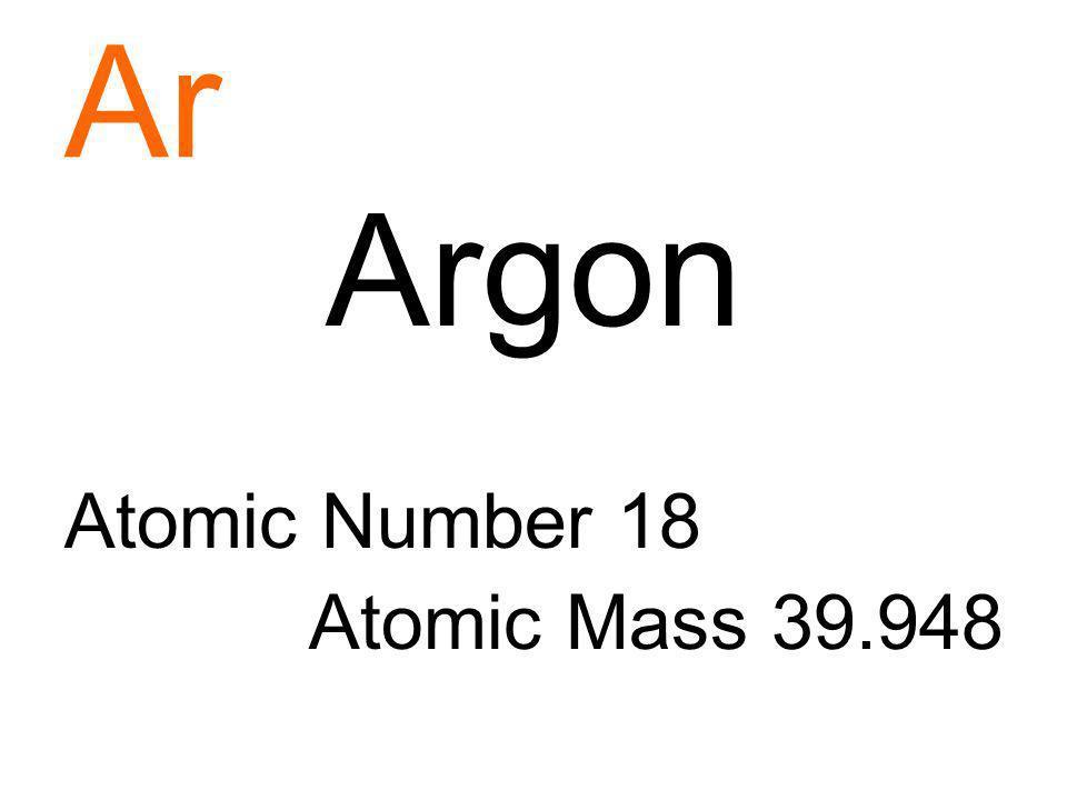 Ar Argon Atomic Number 18 Atomic Mass 39.948