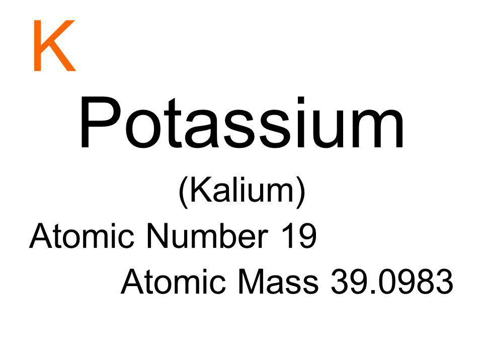 K Potassium (Kalium) Atomic Number 19 Atomic Mass 39.0983