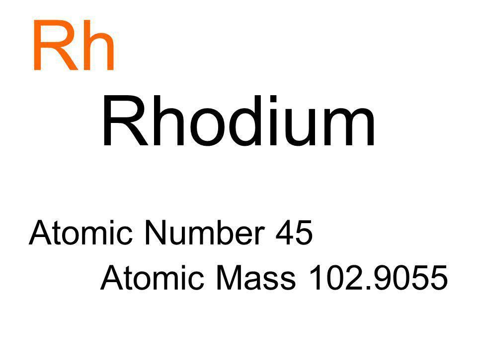 Rh Rhodium Atomic Number 45 Atomic Mass 102.9055