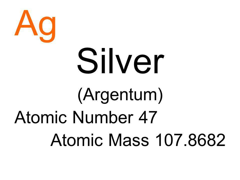 Ag Silver (Argentum) Atomic Number 47 Atomic Mass 107.8682