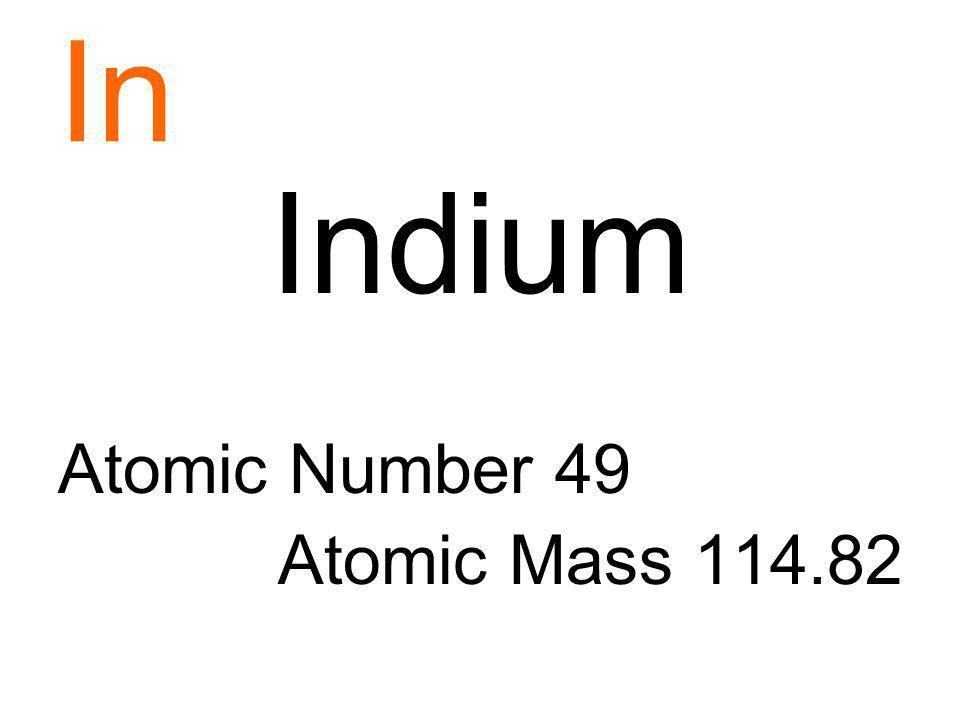 In Indium Atomic Number 49 Atomic Mass 114.82