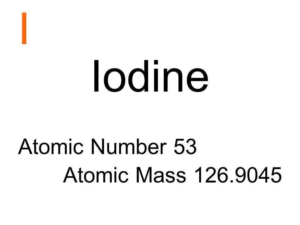 I Iodine Atomic Number 53 Atomic Mass 126.9045