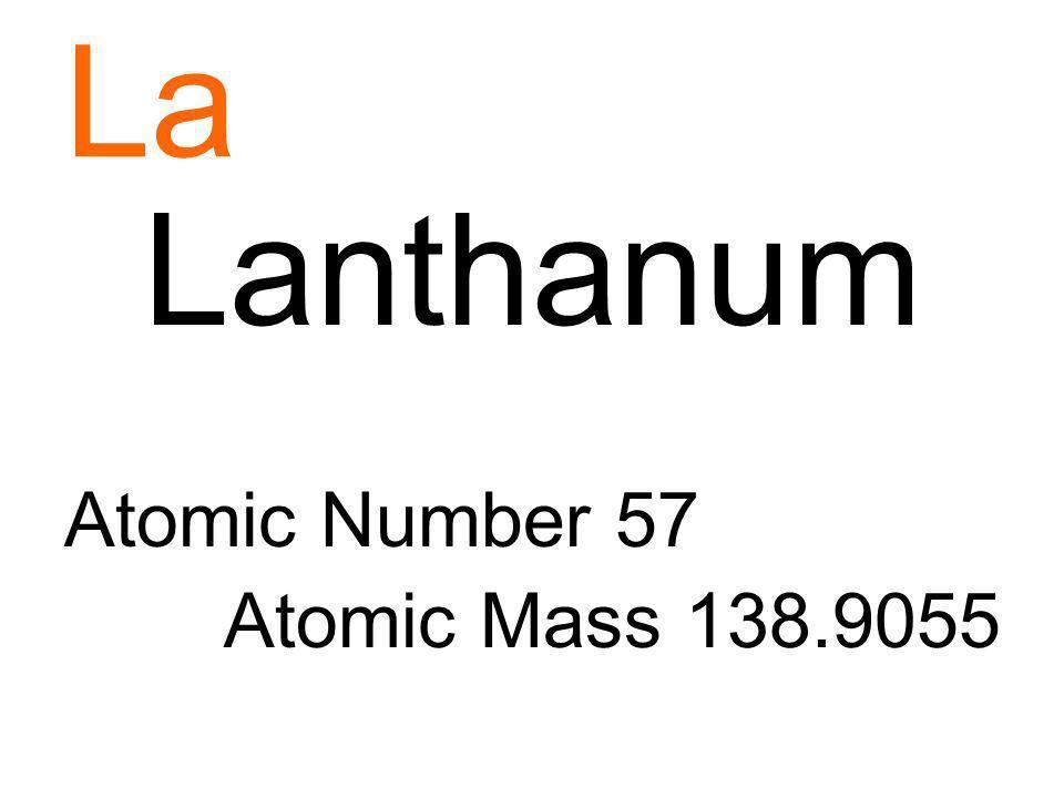 La Lanthanum Atomic Number 57 Atomic Mass 138.9055