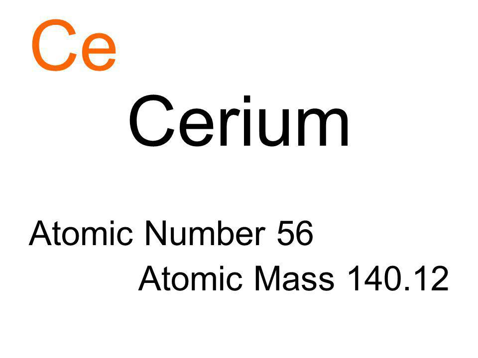 Ce Cerium Atomic Number 56 Atomic Mass