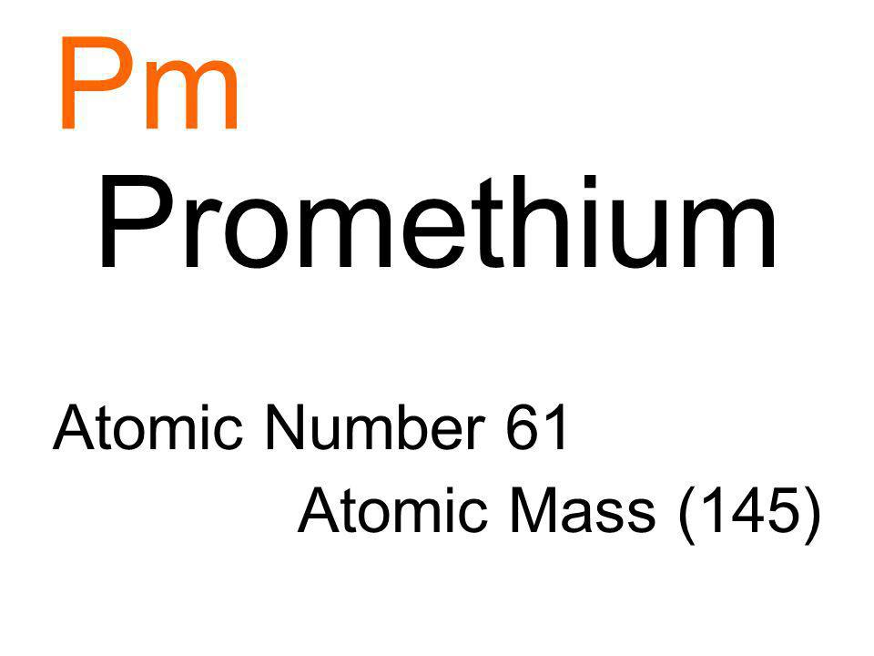 Pm Promethium Atomic Number 61 Atomic Mass (145)