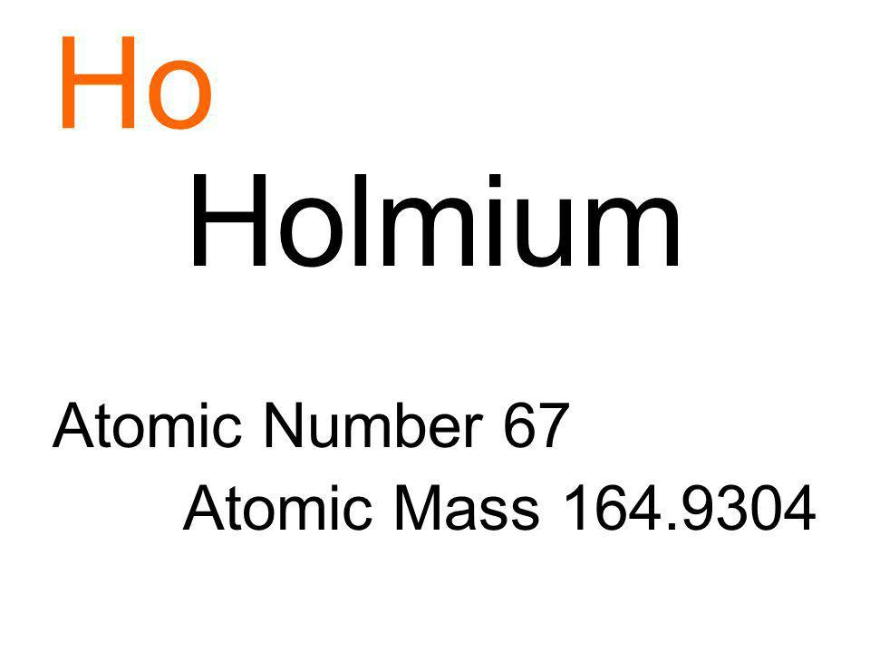 Ho Holmium Atomic Number 67 Atomic Mass 164.9304