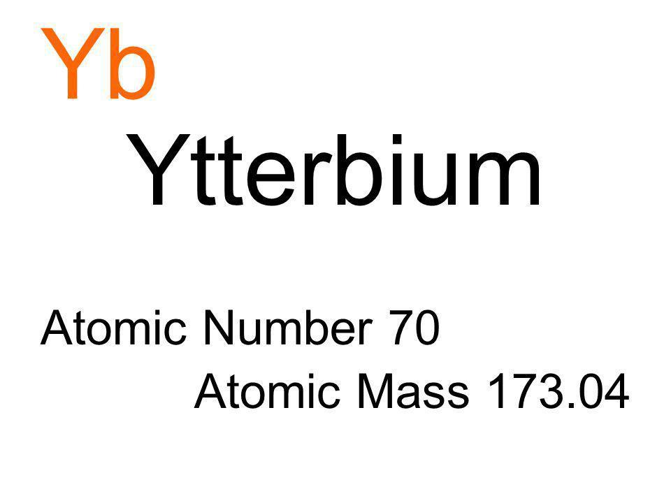 Yb Ytterbium Atomic Number 70 Atomic Mass 173.04