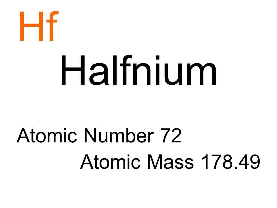 Hf Halfnium Atomic Number 72 Atomic Mass 178.49