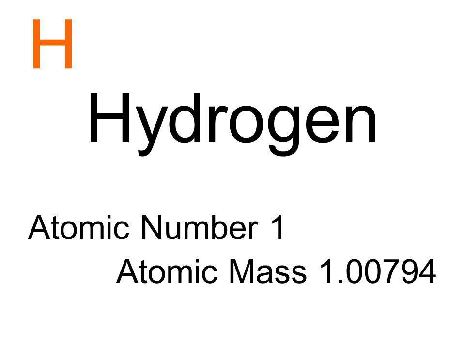 H Hydrogen Atomic Number 1 Atomic Mass 1.00794