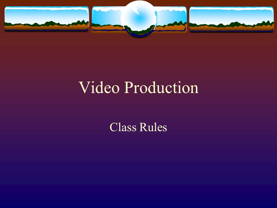 Video Production Class Rules