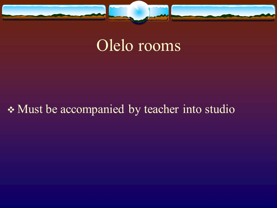 Olelo rooms Must be accompanied by teacher into studio