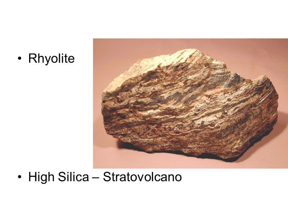 Rhyolite High Silica – Stratovolcano