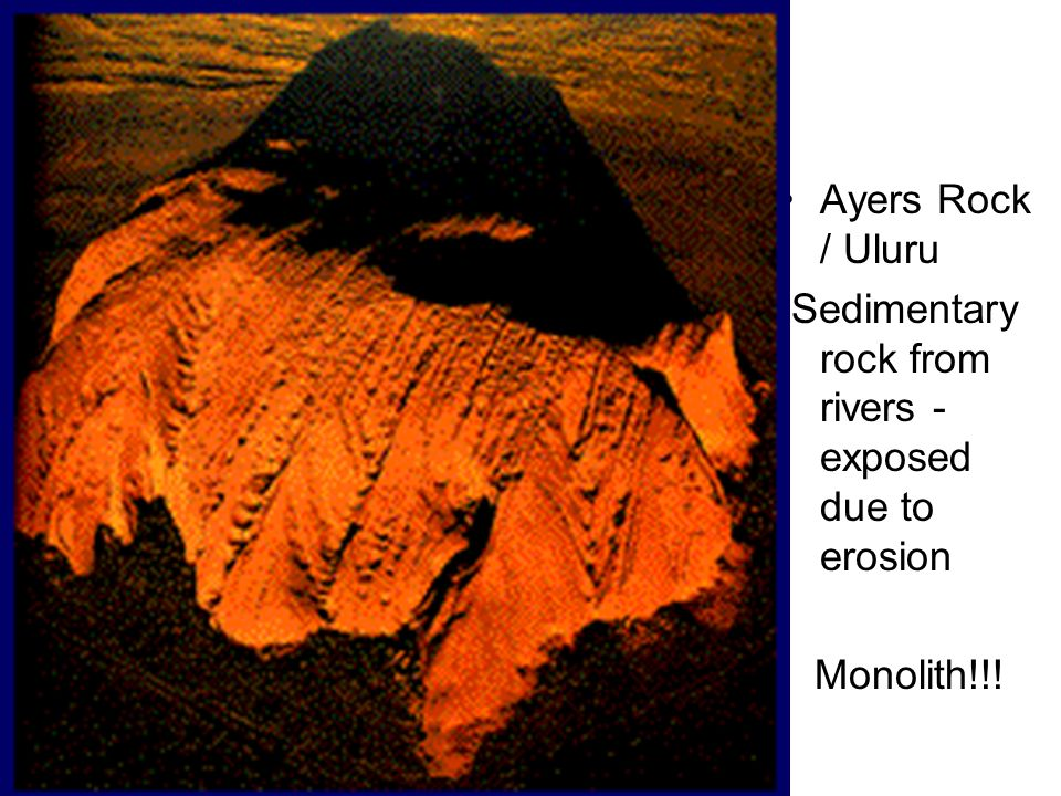 Ayers Rock / Uluru Sedimentary rock from rivers - exposed due to erosion Monolith!!!
