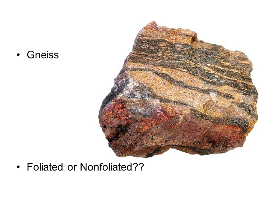 Gneiss Foliated or Nonfoliated
