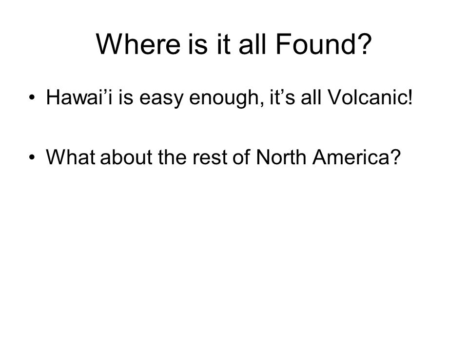 Where is it all Found Hawai'i is easy enough, it's all Volcanic!