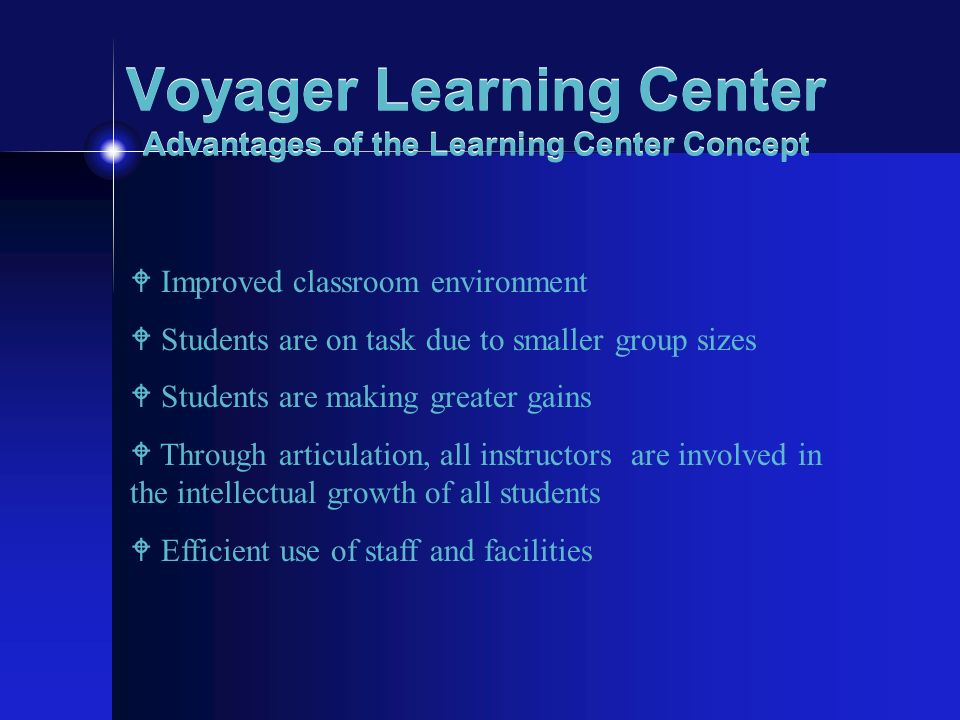 Voyager Learning Center Advantages of the Learning Center Concept