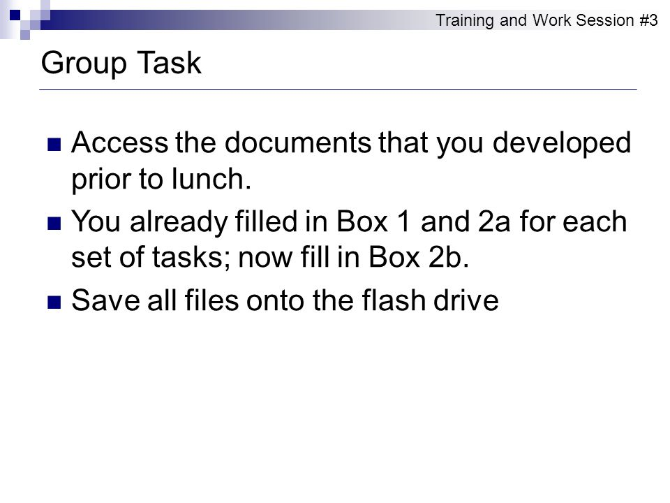 Group Task Access the documents that you developed prior to lunch.
