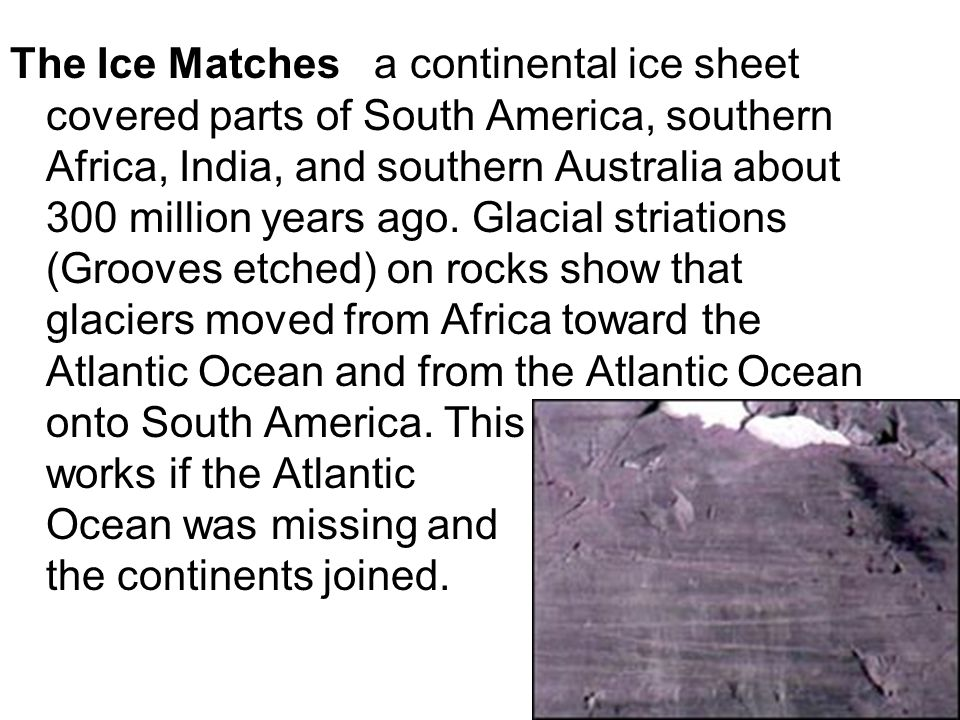 The Ice Matches a continental ice sheet covered parts of South America, southern Africa, India, and southern Australia about 300 million years ago.