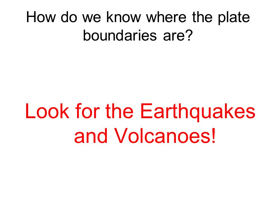 How do we know where the plate boundaries are