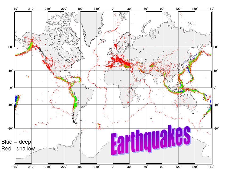 Earthquakes Blue – deep Red - shallow