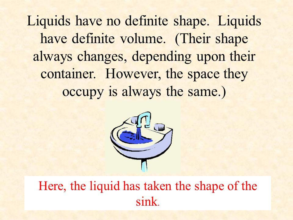 Here, the liquid has taken the shape of the sink.
