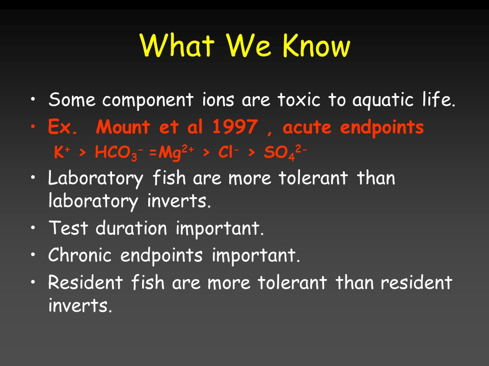 What We Know Some component ions are toxic to aquatic life.