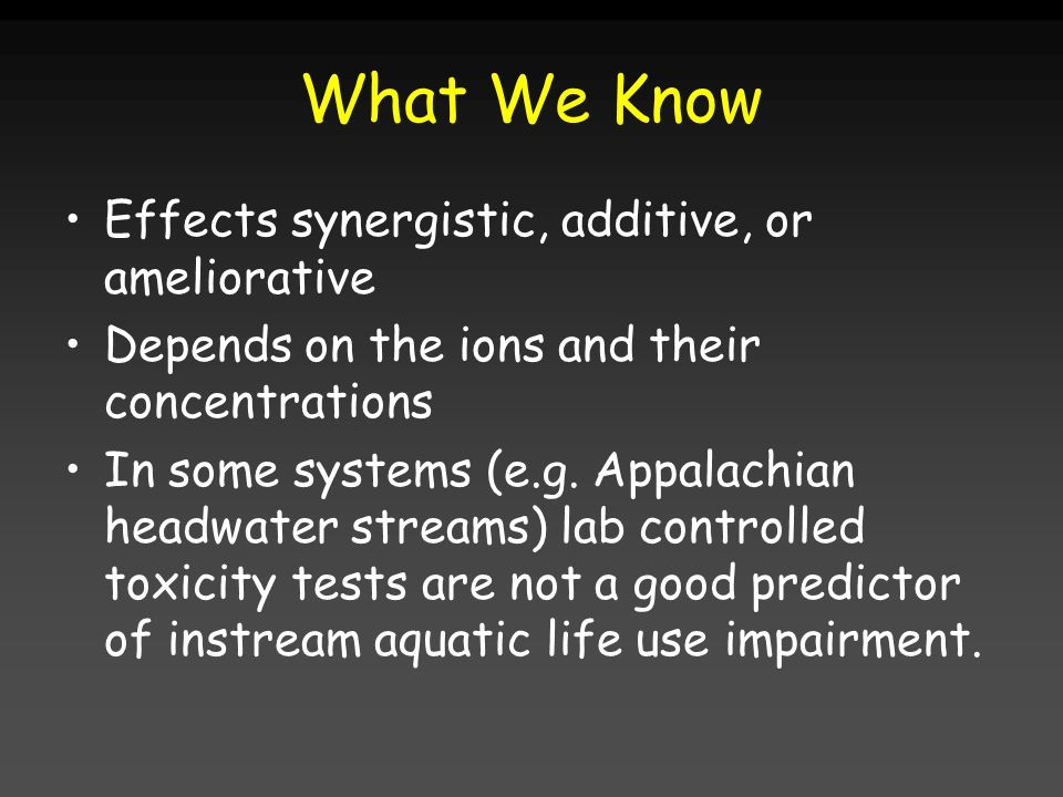 What We Know Effects synergistic, additive, or ameliorative