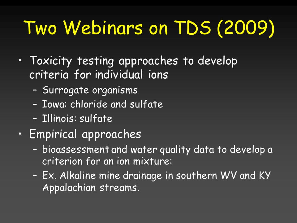Two Webinars on TDS (2009) Toxicity testing approaches to develop criteria for individual ions. Surrogate organisms.