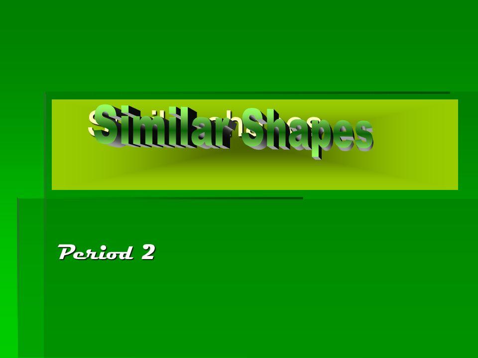 Similar shapes Similar Shapes Period 2