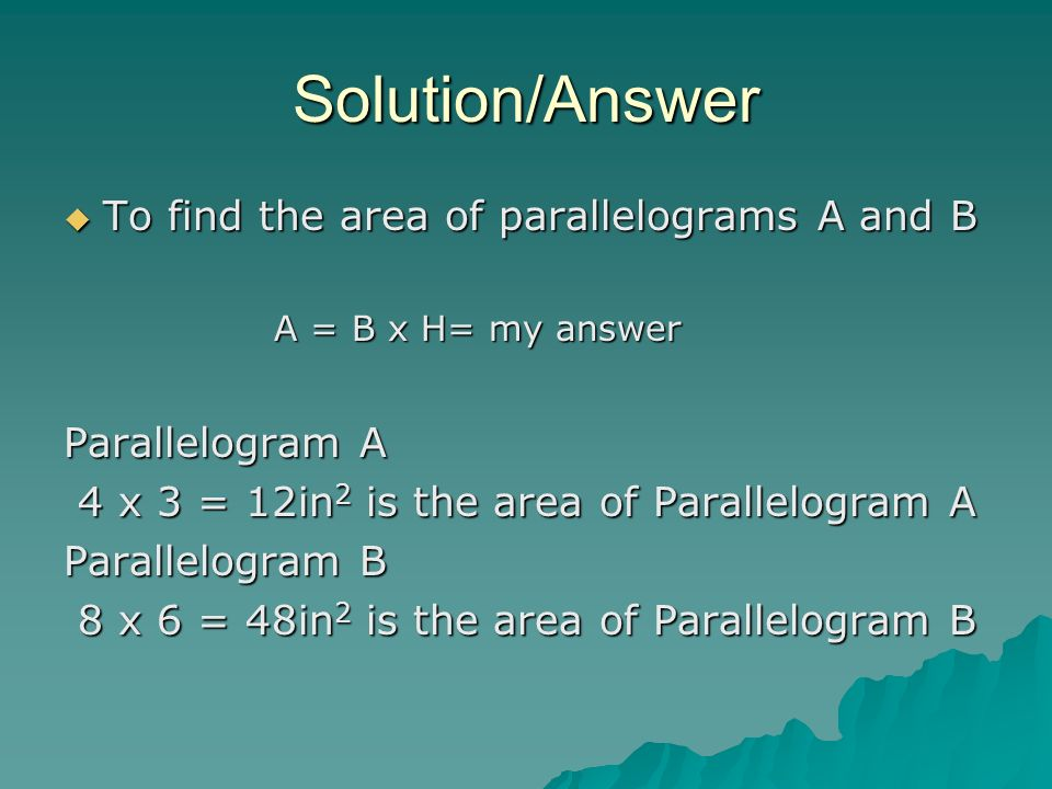 Solution/Answer To find the area of parallelograms A and B