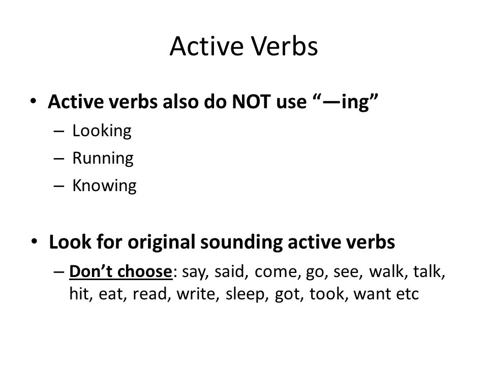 Active Verbs Active verbs also do NOT use —ing