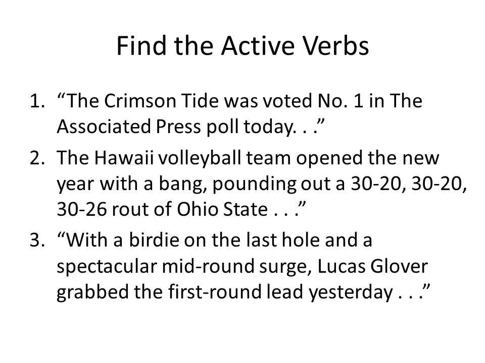 Find the Active Verbs The Crimson Tide was voted No. 1 in The Associated Press poll today. . .
