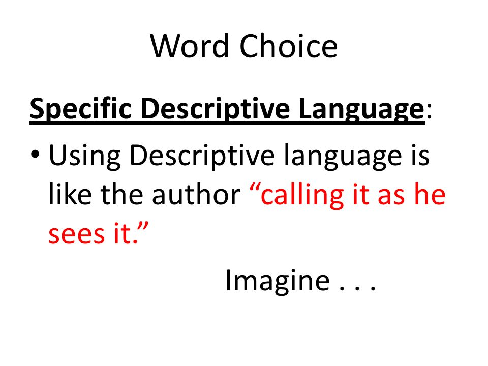 Word Choice Specific Descriptive Language: