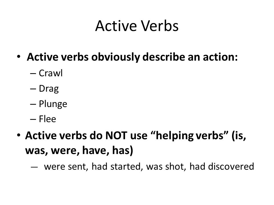 Active Verbs Active verbs obviously describe an action:
