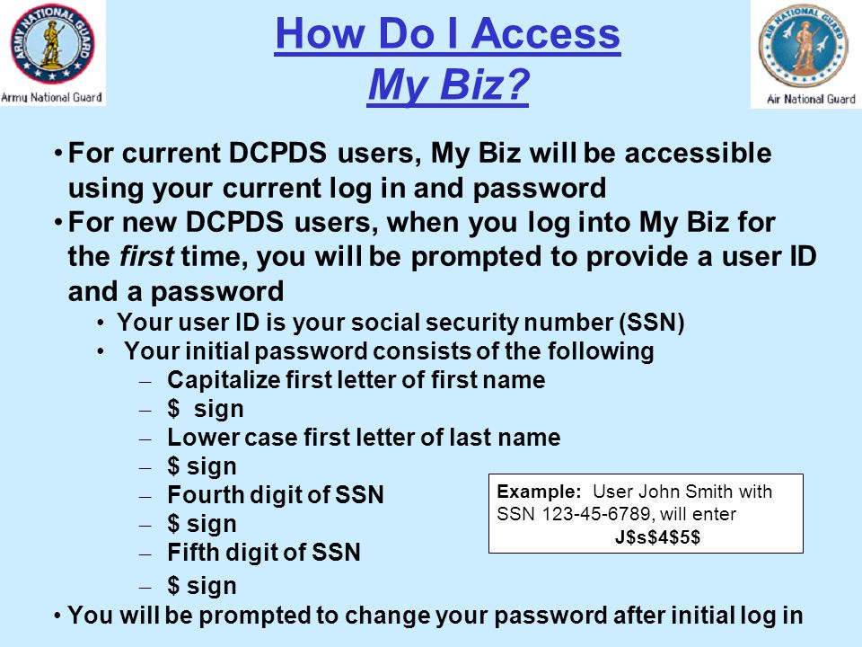 How Do I Access My Biz For current DCPDS users, My Biz will be accessible using your current log in and password.