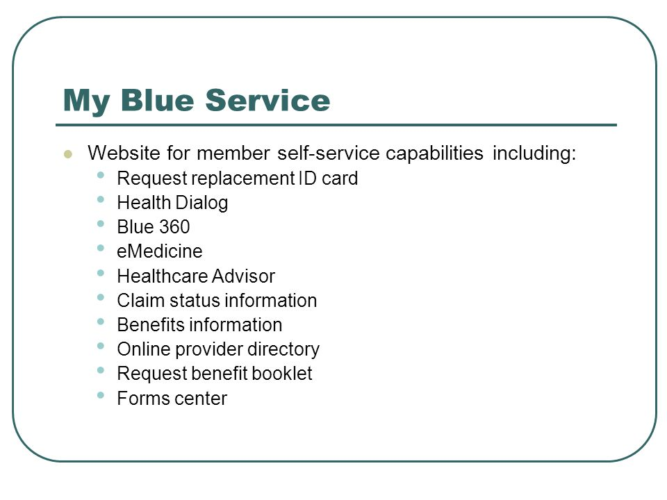 My Blue Service Website for member self-service capabilities including: Request replacement ID card.