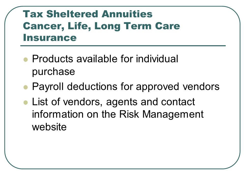 Tax Sheltered Annuities Cancer, Life, Long Term Care Insurance