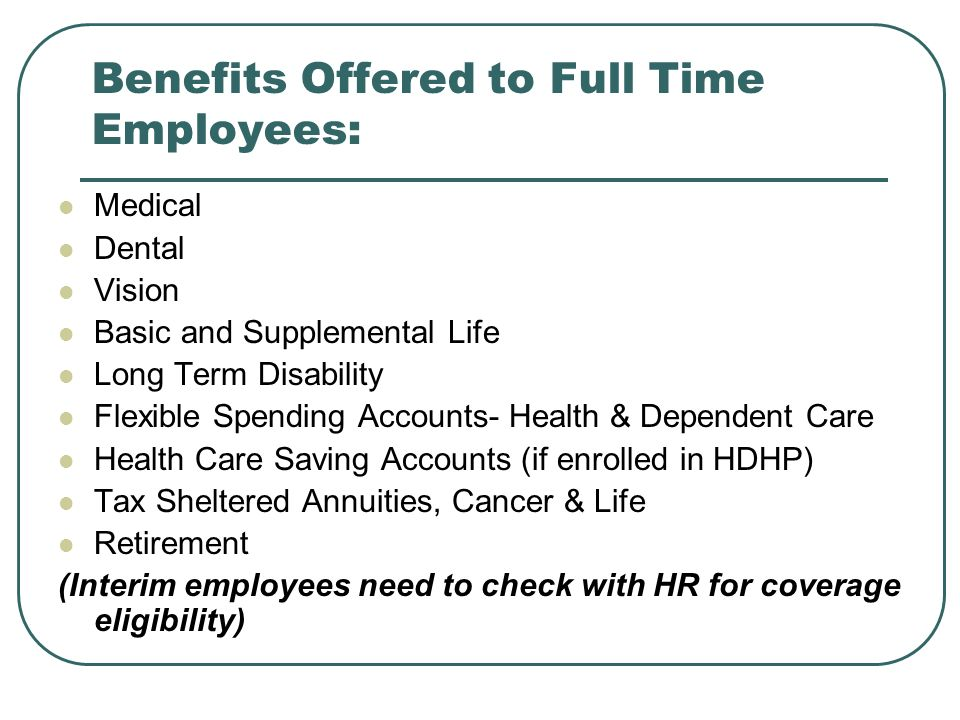 Benefits Offered to Full Time Employees: