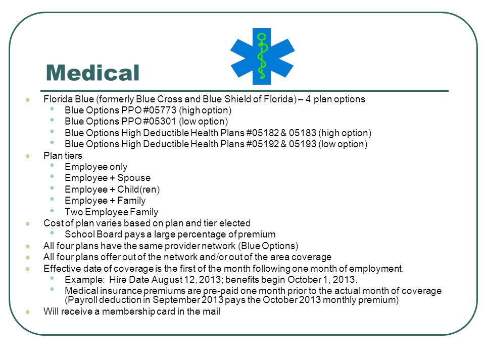 Medical Florida Blue (formerly Blue Cross and Blue Shield of Florida) – 4 plan options. Blue Options PPO #05773 (high option)