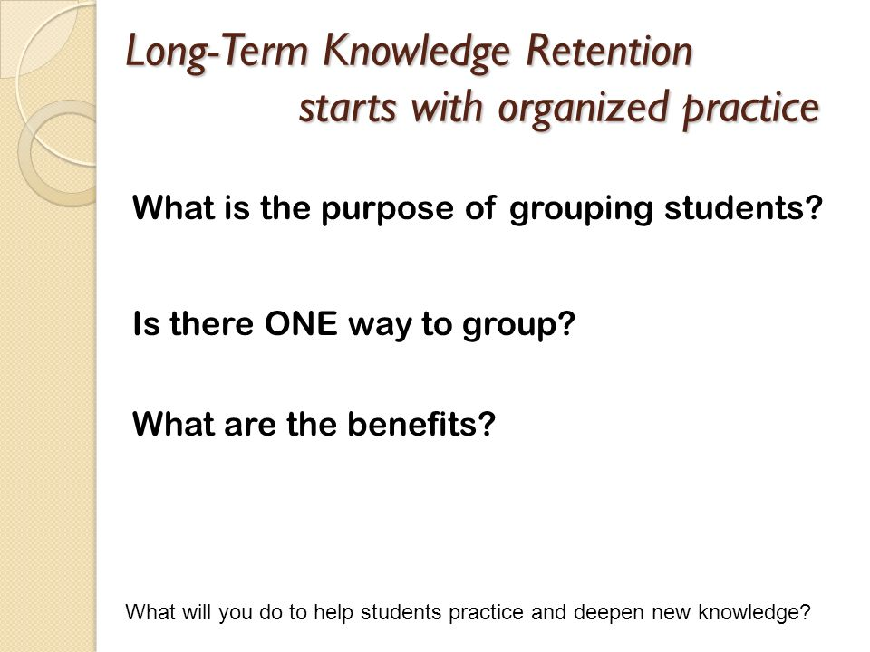 Long-Term Knowledge Retention starts with organized practice