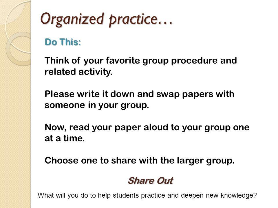 Organized practice… Do This: