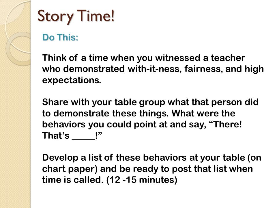 Story Time! Do This: Think of a time when you witnessed a teacher who demonstrated with-it-ness, fairness, and high expectations.