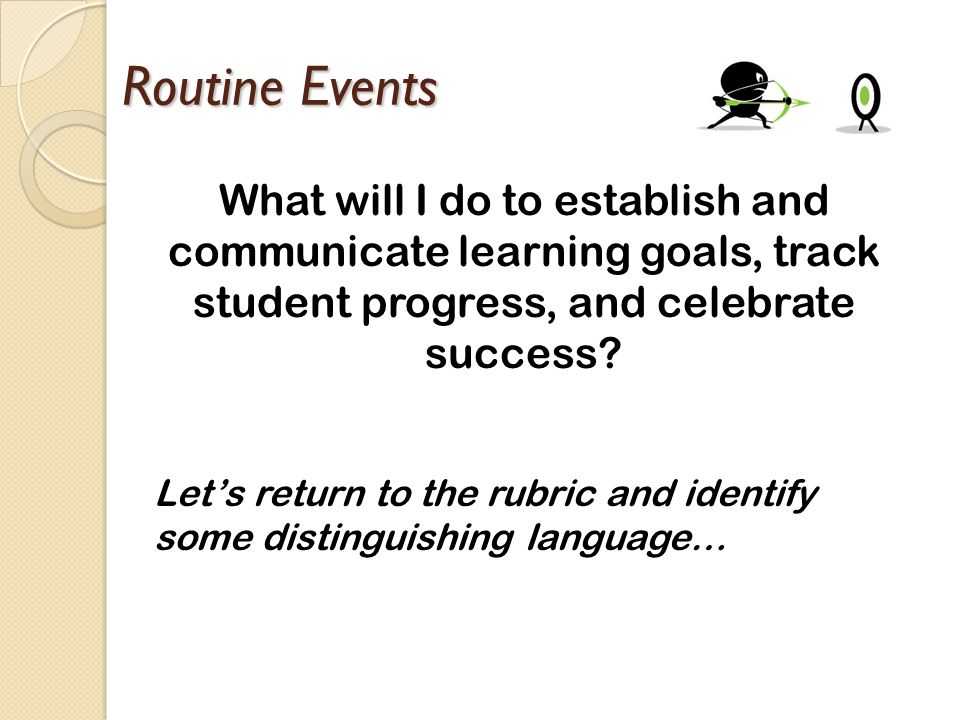 Routine Events What will I do to establish and communicate learning goals, track student progress, and celebrate success