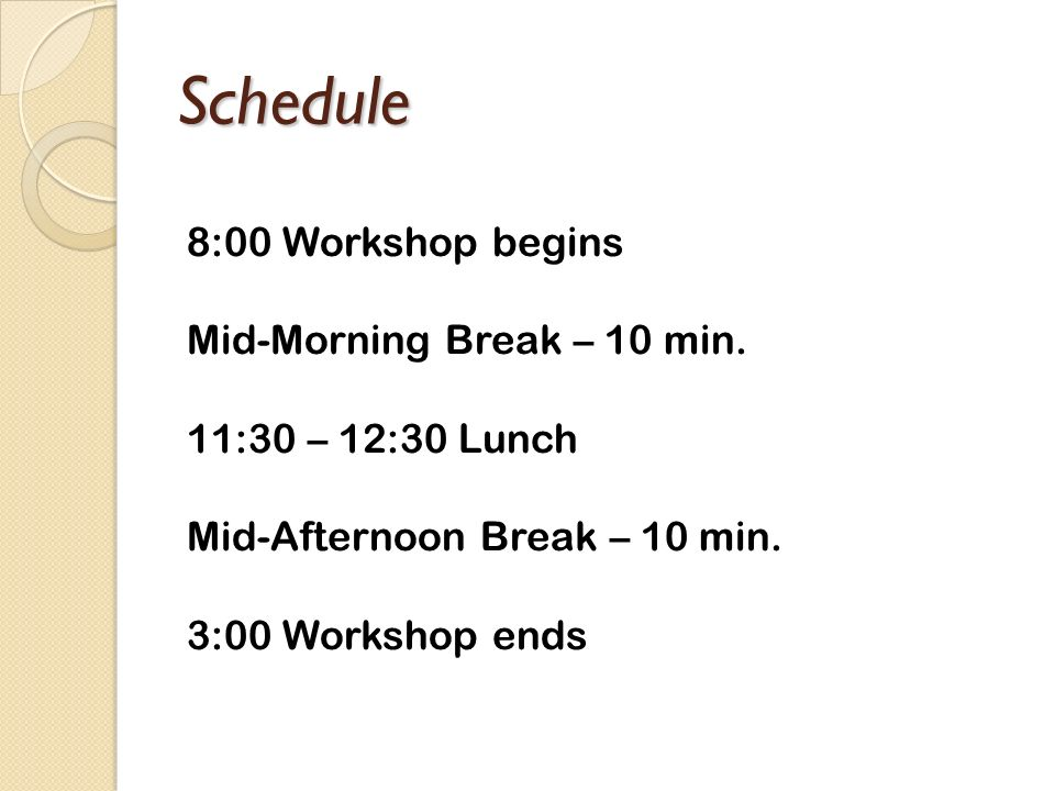Schedule 8:00 Workshop begins Mid-Morning Break – 10 min.