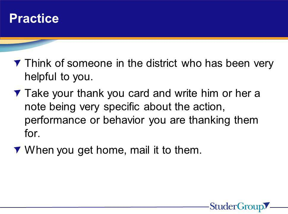 Practice Think of someone in the district who has been very helpful to you.