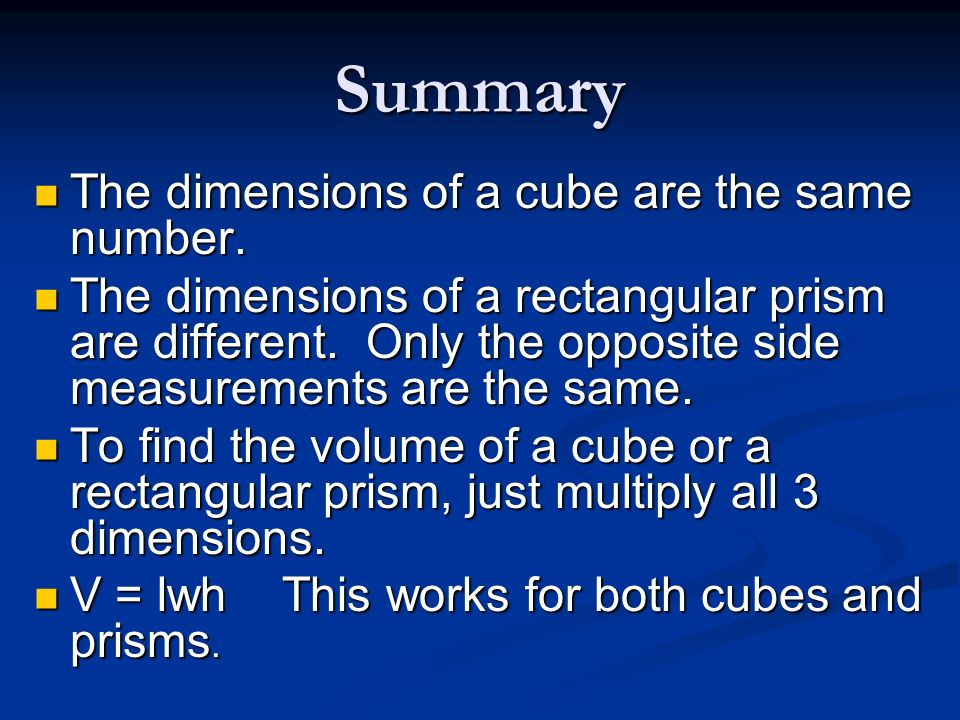 Summary The dimensions of a cube are the same number.