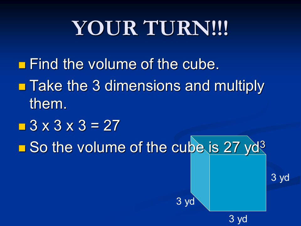 YOUR TURN!!! Find the volume of the cube.