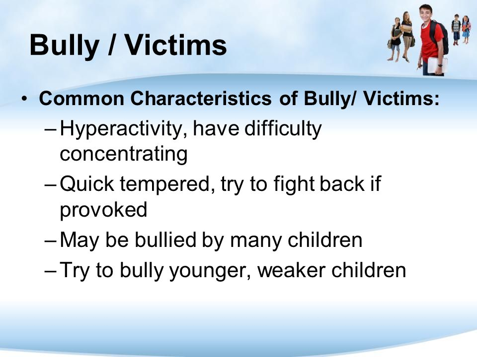Bully / Victims Hyperactivity, have difficulty concentrating