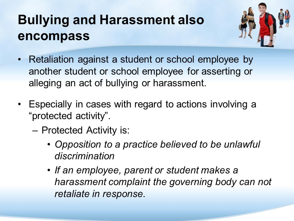 Bullying and Harassment also encompass